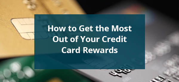 Get Most Of Credit Rewards